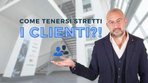 Come tenersi stretti i clienti?