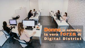 Donne in Digital District: la vera forza del Distretto