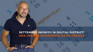 Settembre infinito in Digital District! Una grande ripartenza da ricordare